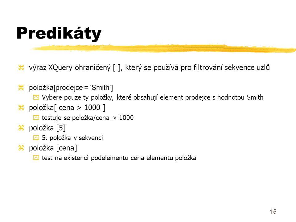 Predikáty výraz XQuery ohraničený [ ], který se používá pro filtrování sekvence uzlů. položka[prodejce = 'Smith']
